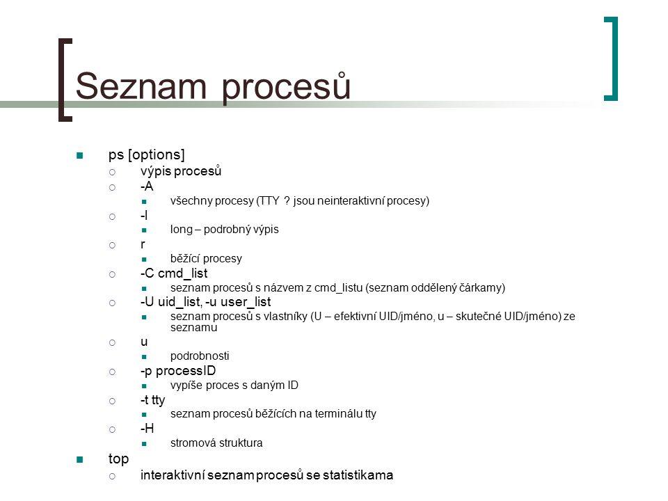 Seznam procesů ps [options] top výpis procesů -A -l r -C cmd_list